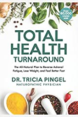 Total Health Turnaround: The All-Natural Plan to Reverse Adrenal Fatigue, Lose Weight, and Feel Better Fast Paperback