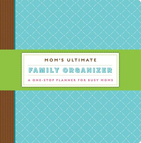 Mom's Ultimate Family Organizer: A One-Stop Planner for Busy Moms PDF