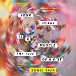Your Heart Is a Muscle the Size of a Fist | Sunil Yapa