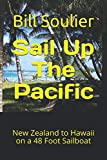 Sail Up The Pacific: New Zealand to Hawaii on a 48 Foot Sailboat (Travels of Bill and Laura)
