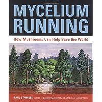 Mycelium Running: How Mushrooms Can Help Save the World