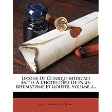 Lecons de Clinique Medicale Faites A L'Hotel-Dieu de Paris: Rhumatisme Et Goutte, Volume 2...