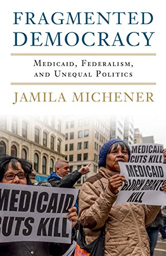 Fragmented Democracy  Medicaid  Federalism  And Unequal Politics