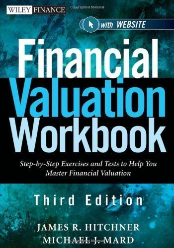 Financial Valuation Workbook: Step-by-Step Exercises and Tests to Help You Master Financial Valuation (Wiley Finance) by Hitchner, James R. Published by Wiley 3rd (third) edition (2011) Paperback