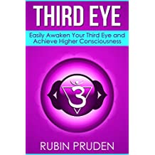 Third Eye: How to Experience Third Eye Awakening, Open Your Chakras, and Develop Your Self (Kundalini Awakening, Chakras, Kundalini Yoga Book 2)