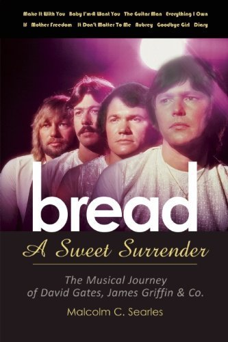 Download Bread: A Sweet Surrender: The Musical Journey of David Gates, James Griffin & Co. by Searles, Malcolm C (July 28, 2015) Paperback PDF