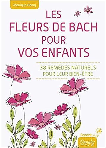 Amazon.fr , Les Fleurs de Bach pour vos enfants , 38 remèdes naturels pour  leur bien,être , Monique Henry , Livres