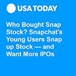 Who Bought Snap Stock? Snapchat's Young Users Snap Up Stock — and Want More IPOs | Jefferson Graham