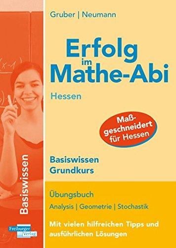 Erfolg im Mathe-Abi Hessen Basiswissen Grundkurs: Übungsbuch für das Basiswissen in Analysis, Geometrie und Stochastik  Mit vielen hilfreichen Tipps und ausführlichen Lösungen
