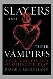 Slayers and Their Vampires: A Cultural History of Killing the Dead