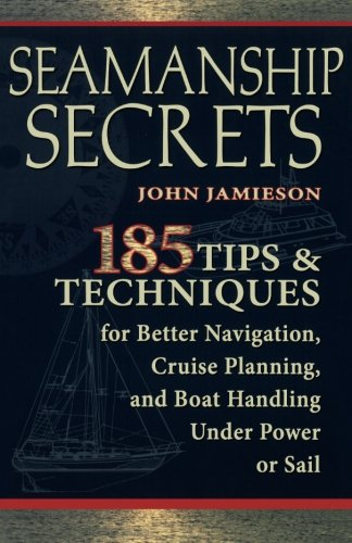 Seamanship-Secrets-185-Tips-Techniques-for-Better-Navigation-Cruise-Planning-and-Boat-Handling-Under-Power-or-Sail