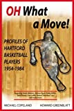 img - for Oh What A Move!: Profiles of Hartford Basketball Players 1954-1984 book / textbook / text book