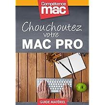 Chouchoutez votre Mac Pro (Les guides pratiques de Compétence Mac) (French Edition)