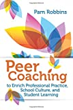 Peer Coaching to Enriching Professional Practice, School Culture, and Student Learning, Pam Robbins, 1416620249