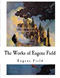 The Works of Eugene Field: Songs and other Verse