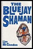 The Bluejay Shaman, Lise McClendon, 0802731791