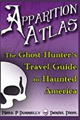 Apparition Atlas: The Ghost Hunter's Travel Guide to Haunted America Paperback