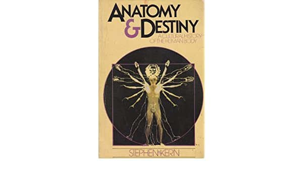 Anatomy And Destiny A Cultural History Of The Human Body Stephen