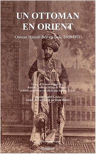 Lire Un Ottoman en Orient : Osman Hamdi Bey en Irak, 1869-1871 pdf epub