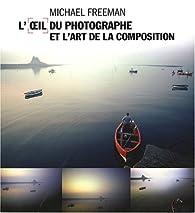L'oeil du photographe et l'art de la composition par Michael Freeman