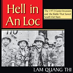 Hell in An Loc: The 1972 Easter Invasion and the Battle That Saved South Viet Nam Audiobook