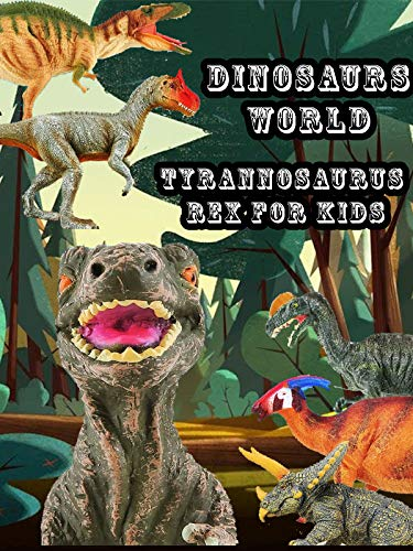 (Dinosaurs World: Tyrannosaurus Rex For Kids)