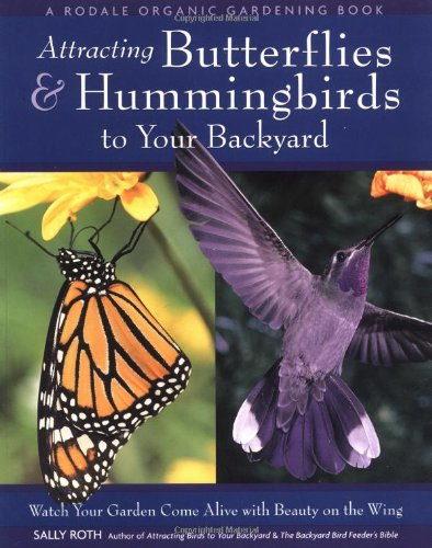 Attracting Butterflies & Hummingbirds to Your Backyard: Watch Your Garden Come Alive With Beauty on the Wing (A Rodale Organic Gardening Book) - Hummingbird Wings