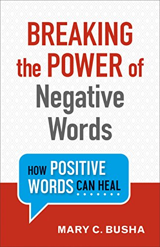 Breaking the Power of Negative Words: How Positive Words Can Heal by Revell