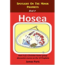 Spotlight On The Minor Prophets - Hosea: Part 4a & b, of a Christian home-group Bible Study series on the 12 Prophets