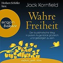 Wahre Freiheit: Der buddhistische Weg, in jedem Augenblick glücklich und geborgen zu sein Hörbuch von Jack Kornfield Gesprochen von: Herbert Schäfer