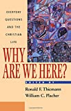 Why Are We Here? : Everyday Questions and the Christian Life, Placher, William C., 1563382369