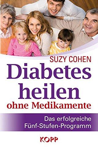 Diabetes heilen ohne Medikamente: Das erfolgreiche Fünf-Stufen-Programm