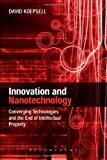 Innovation and Nanotechnology : Converging Technologies and the End of Intellectual Property, Koepsell, David, 1849663432