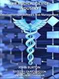 The Medical Device Industry: Developments in Software Risk Management, John Burton, 1443805610