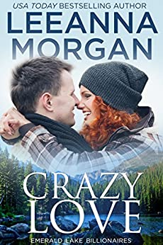 Crazy Love (Emerald Lake Billionaires Book 3) by [Morgan, Leeanna]