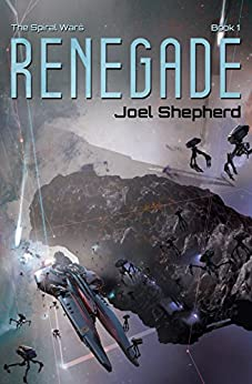 Renegade: (The Spiral Wars Book 1) by [Shepherd, Joel]