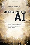 Apocalyptic AI: Visions of Heaven in Robotics, Artificial Intelligence, and Virtual Reality by Robert Geraci Picture