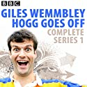 Giles Wemmbley Hogg Goes Off: The Complete Series 1 Radio/TV Program by Marcus Brigstocke, Jeremy Salsby, Graeme Garden Narrated by Marcus Brigstocke