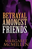 Betrayal Amongst Friends, Margaret McMillen, 1462686362