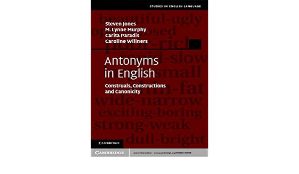 Antonyms in English: Construals, Constructions and