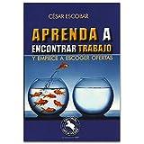 Aprenda a encontrar trabajo: y empiece a escoger ofertas (Spanish Edition)
