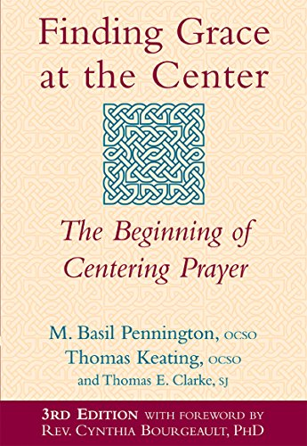 Finding Grace at the Center (3rd Edition): The Beginning of Centering Prayer