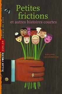 Petites frictions et autres histoires courtes, Lechermeier, Philippe