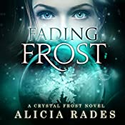 Fading Frost : Crystal Frost, Book 4 | Alicia Rades