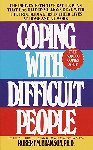 Coping with Difficult People: The Proven-Effective Battle Plan That Has Helped Millions Deal with the Troublemakers in T