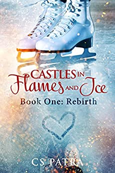 Rebirth (Castles In Flames and Ice Book 1) by [Patra, CS, Patra, CS]
