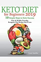 Keto Diet for Beginners 2019: 10 Simple Steps to Keto Success. Easy and Healthy Everyday Ketogenic Diet Recipes You'll Love Paperback