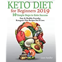 Keto Diet for Beginners 2019: 10 Simple Steps to Keto Success. Easy and Healthy...