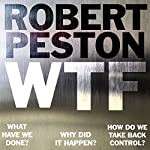 WTF: What have we done? Why did it happen? How do we take back control? | Robert Peston