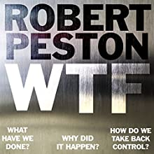 WTF: What have we done? Why did it happen? How do we take back control? Audiobook by Robert Peston Narrated by Robert Peston, Luke Thompson